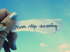 Never stop dreaming!!!