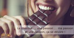 Le chocolat est ma passion, Une passion ça se dévore, Donc le chocolat se dévore :D