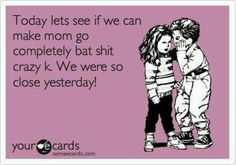 I feel as if this may be what the kids are saying when I am not looking some days.