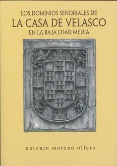 Los dominios señoriales de la Casa de Velasco en la Baja Edad Media / Antonio Moreno Ollero Publicación[Sanlúcar de Barrameda] : A. Moreno, D.L. 2014