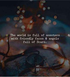 The world is full of monsters with friendly faces & angels full of scars. #LifeQuotes #FactsAboutLife #MotivationalQuotes #PositiveQuotes #DailyQuotes #therandomvibez