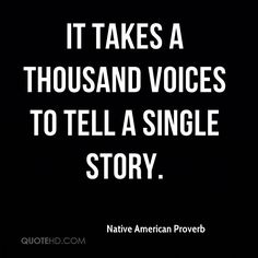 Native American Proverb ~ It takes a -thousand voices ~