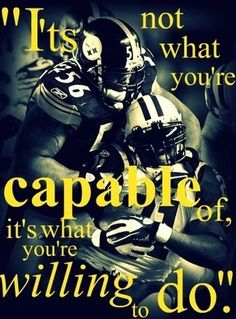 It's not what you're capable of, it's what you're willing to do.