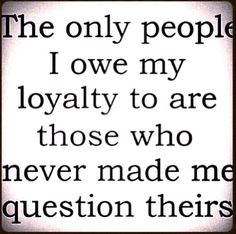 My mom always told me I am loyal to a fault. No more.
