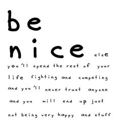 Be Nice Else You'll