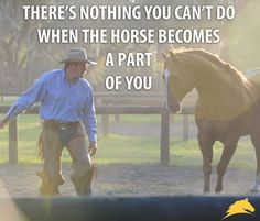 """There's nothing you can't do when the horse becomes a part of you."" - Pat Parelli"