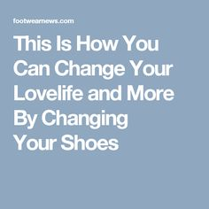 459b9a27347d10 Change Your Shoes and You Might Just Change Your Life