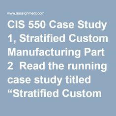 """CIS 550 Case Study 1, Stratified Custom Manufacturing Part 2  Read the running case study titled """"Stratified Custom Manufacturing"""" located in Part 2 of the textbook. Write a three to four (3-4) page paper in which you: Describe the multicultural and multinational issues surrounding information security. Describe the security challenges presented when an organization has multiple directors leading information technology departments. Develop an alternative organizatonal structure for… Final Exams, Information Technology, Case Study, Textbook, Homework, Alternative, Management, Challenges, Student"""
