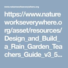 https://www.natureworkseverywhere.org/asset/resources/Design_and_Build_a_Rain_Garden_Teachers_Guide_v3_5_11_2018.pdf
