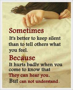 Sometimes it's better to keep silent than to tell others what you feel. Because it hurts badly when you come to know that they can hear you But can not understand.  #Hurt #SecretLove #SecretSorrows #picturequotes  View more #quotes on http://quotes-lover.com