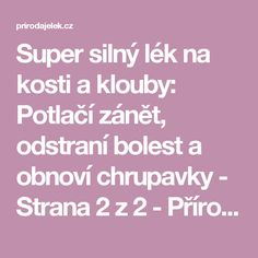 Super silný lék na kosti a klouby: Potlačí zánět, odstraní bolest a obnoví chrupavky - Strana 2 z 2 - Příroda je lék Dieta Detox, Natural Medicine, Healthy Habits, Life Is Good, Remedies, Food And Drink, Health Fitness, Health Meals, Arthritis