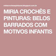 MIRIA CROCHÊS E PINTURAS: BELOS BARRADOS COM MOTIVOS INFANTIS