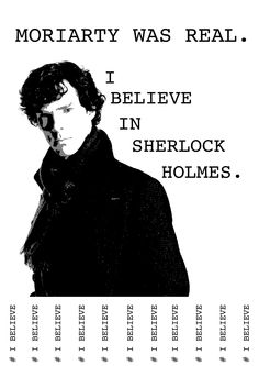 Of course Moriarty was real!  And of course I believe in Sherlock.
