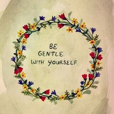 Be gentle with yourself. #Quote #Affirmation
