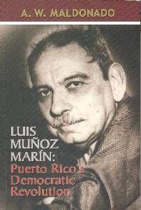 Luis Muñoz Marin Puerto Rico's Democratic Revolution