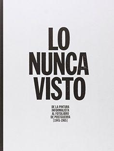 Lo nunca visto : de la pintura informalista al fotolibro de postguerra : [1945-1965] / Manuel Fontán del Junco e Inés Vallejo (eds.). Madrid : Fundación Juan March, 2016. 2 vols. #novembre2017 #CRAIUB #UniBarcelona #UniversitatdeBarcelona