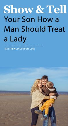 Where will your son learn how a man should treat a lady? Teach by teaching and teach by example . . . they're always most effective when they come as a package! MatthewLJacobson.com