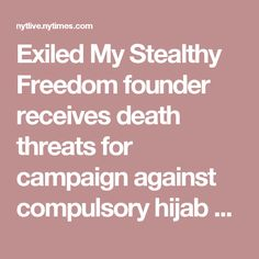 Exiled My Stealthy Freedom founder receives death threats for campaign against compulsory hijab – Women in the World in Association with The New York Times – WITW