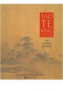 Tao Te King, Un Voyage Illustré – Lao Tseu, Stephen Mitchell (traduction)
