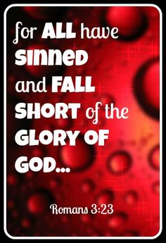 ALL have sinned… Remember this next time you wanna cast stones at those different from you… Love the sinner… HATE the sin!
