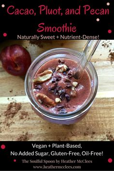 Cacao, Pluot, and Pecan Smoothie – Easy – Vegan – Healthy!