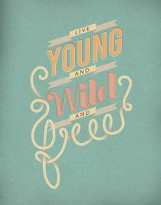 Live Young and Wild and Free