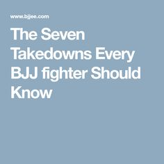 The Seven Takedowns Every BJJ fighter Should Know