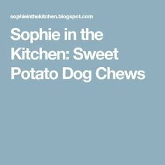 Sophie in the Kitchen: Sweet Potato Dog Chews