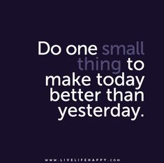 Do-one-small-thing-to-make-today-better-than-yesterday