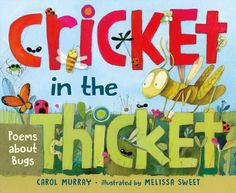 Murray, Carol Cricket in the Thicket , illustrated by Melissa Sweet.  Henry Holt (Macmillan), 2017.  $18.      Carol has paired charmi...