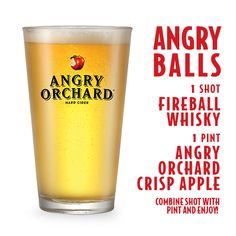 ANGRY BALLS 1 shot Fireball Whisky 1 pint Angry Orchard Crisp Apple® Combine shot with pint and enjoy.