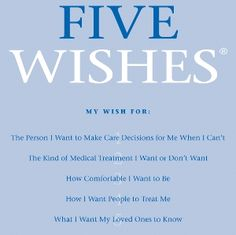 5 wishes is proactive planning!!! Read it and sit with your family to discuss. *My husband and I have this and already have it on file...