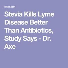 Stevia Kills Lyme Disease Better Than Antibiotics, Study Says - Dr. Axe