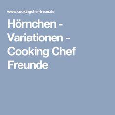 Hörnchen - Variationen - Cooking Chef Freunde
