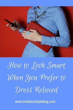 How to Look Smart When You Prefer to Dress Relaxed and work in a business that requires smarter clothing. Get my tips on how to create an appropriate look.