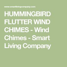 HUMMINGBIRD FLUTTER WIND CHIMES - Wind Chimes - Smart Living Company