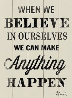 When we believe in ourselves we can make anything happen #quote #inspirational #believe