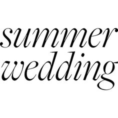 SummerWedding ❤ liked on Polyvore featuring text, summer, summer wedding, wedding, phrase, quotes and saying