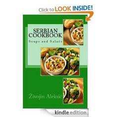 Serbian Cookbook Soups and Salads: Zivojin Aleksic: Amazon.com: Kindle Store