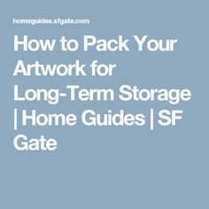 How to Pack Your Artwork for Long-Term Storage   Home Guides   SF Gate