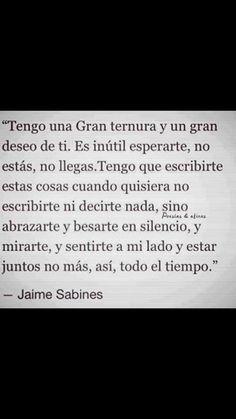 """""""Es inútil esperarte, no estás, no llegas.."""" -Jaime Sabines"""