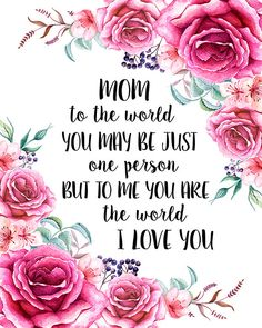 Mom Quotes From Daughter Discover Mom Mothers Day Quote Print Gift To Me You Are The World Printable Birthday Gift from Daughter or Son Floral Quote Print Wall Art Decor Happy Mothers Day Images, Mothers Day Poems, Happy Mother Day Quotes, Mother Day Wishes, Mom Poems, Mothers Day Pictures, Mother Quotes, Love You Mom Quotes, Mom Quotes From Daughter