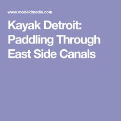 Kayak Detroit: Paddling Through East Side Canals