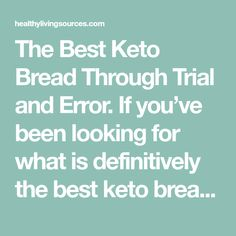 The Best Keto Bread Through Trial and Error. If you've been looking for what is definitively the best keto bread recipe on the internet..