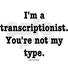 """As a part-time transcriptionist and full-time fan of quirky humor, I came up with this fun design. """"I'm a transcriptionist. You're not my type."""" Perfect medical or business transcriptionist gift! Free Quotes, Funny Quotes, Transcription Jobs From Home, Medical Transcriptionist, Speech Recognition, Fade Designs, Medical Field, Work Quotes, Work From Home Moms"""