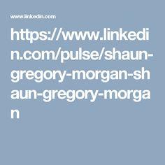https://www.linkedin.com/pulse/shaun-gregory-morgan-shaun-gregory-morgan