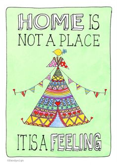 Home is not a place it is a feeling. #quote #illustratie #teepee #tipi #home #feeling #love copyright by Sandysign http://sandysign.nl
