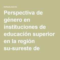 Perspectiva de género en instituciones de educación superior en la región su-sureste de México