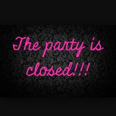 Party is closed Thirty One Logo, Thirty One Party, Thirty One Facebook, Interactive Facebook Posts, Closing Party, Norwex Party, Pampered Chef Party, Pure Romance Party, Facebook Party