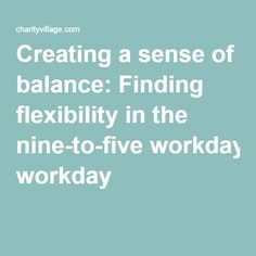 Creating a sense of balance: Finding flexibility in the nine-to-five workday